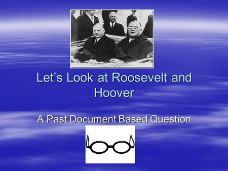 hoover roosevelt dbq Your dbq response should be a standard five paragraph essay: introduction three paragraph body c roosevelt was a liberal and hoover was not a conservative.
