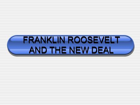 FRANKLIN ROOSEVELT AND THE NEW DEAL. PRESIDENT FRANKLIN ROOSEVELT Franklin D. Roosevelt was elected 1932 1st democrat since Woodrow Wilson Before he became.