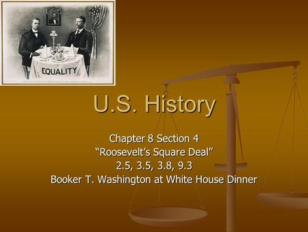 "U.S. History Chapter 8 Section 4 ""Roosevelt's Square Deal"" 2.5, 3.5, 3.8, 9.3 Booker T. Washington at White House Dinner."