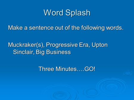 Word Splash Make a sentence out of the following words.