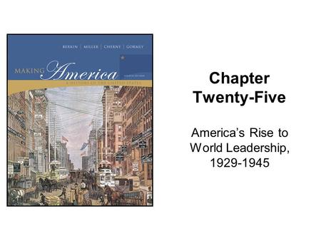 Chapter Twenty-Five America's Rise to World Leadership, 1929-1945.