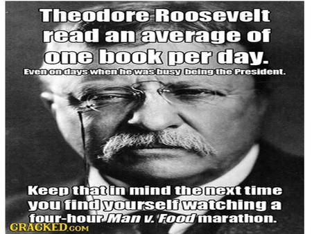 "TR facts to think about The VP said this when he died ""Death had to take him sleeping, for if Roosevelt had been awake there would have been a fight."""