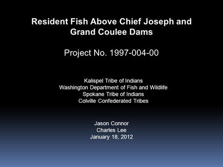Resident Fish Above Chief Joseph and Grand Coulee Dams Project No. 1997-004-00 Kalispel Tribe of Indians Washington Department of Fish and Wildlife Spokane.
