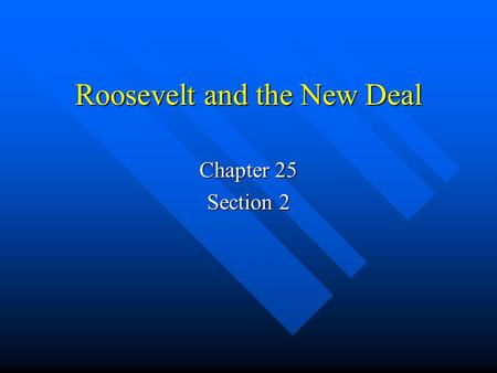 "Roosevelt and the New Deal Chapter 25 Section 2. ""the only thing we need to fear is fear itself"" Key ? What were the goals of the New Deal Key ? What."