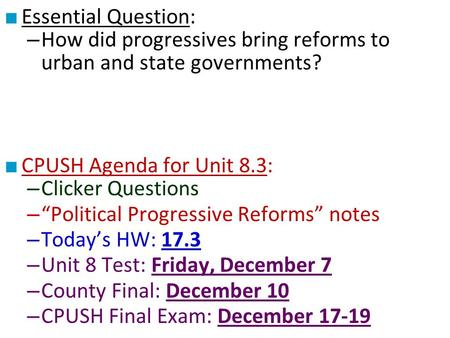 "Essential Question: How did progressives bring reforms to urban and state governments? CPUSH Agenda for Unit 8.3: Clicker Questions ""Political Progressive."