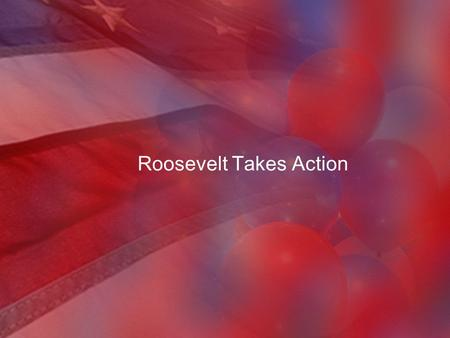 Roosevelt Takes Action. III. Roosevelt Takes Action A.Banking Crisis 1.Temporarily closed all the nation's banks to stop panic and large-scale withdrawals.