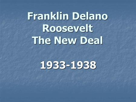 Franklin Delano Roosevelt The New Deal 1933-1938.