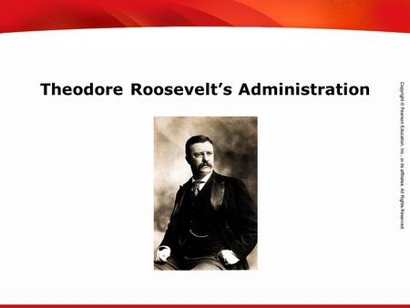 TEKS 8C: Calculate percent composition and empirical and molecular formulas. Theodore Roosevelt's Administration.