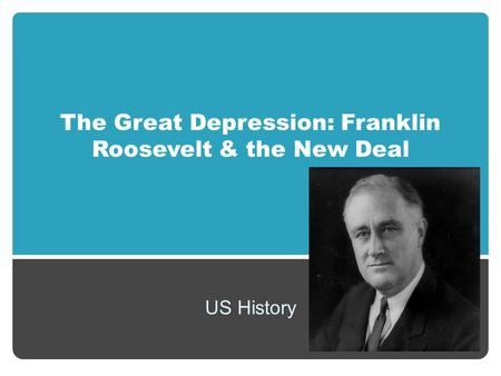 The Great Depression: Franklin Roosevelt & the New Deal