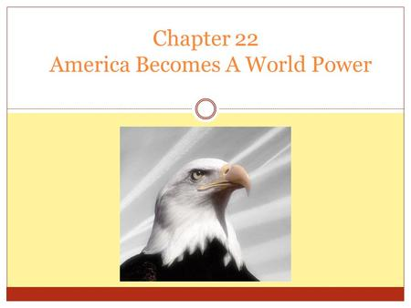 Chapter 22 America Becomes A World Power Important Changes 1. Alaska acquired in 1867 2. Western frontier settled by 1890 3. American inventors impressed.