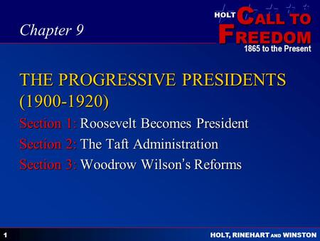 C ALL TO F REEDOM HOLT HOLT, RINEHART AND WINSTON 1865 to the Present 1 THE PROGRESSIVE PRESIDENTS (1900-1920) Section 1: Roosevelt Becomes President Section.