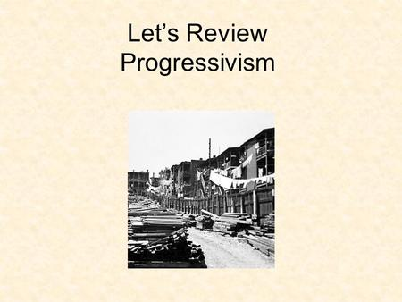 Let's Review Progressivism. Progressivism Special Interest groups using the government to help solve our problems through muckraking (investigative journalists.