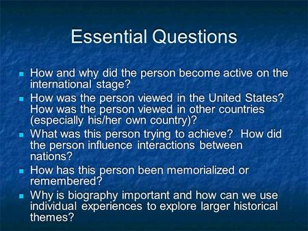 Essential Questions How and why did the person become active on the international stage? How was the person viewed in the United States? How was the person.