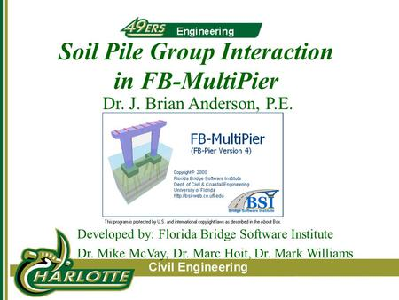 Soil Pile Group Interaction in FB-MultiPier Dr. J. Brian Anderson, P.E. Developed by: Florida Bridge Software Institute Dr. Mike McVay, Dr. Marc Hoit,