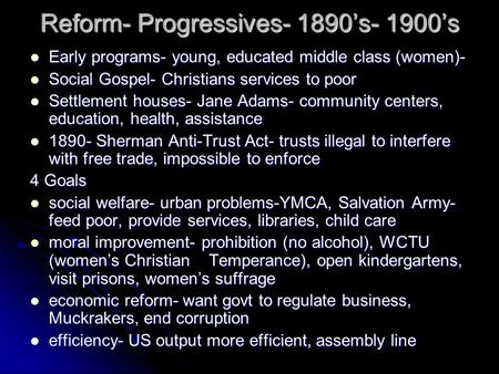 Reform- Progressives- 1890's- 1900's Early programs- young, educated middle class (women)- Early programs- young, educated middle class (women)- Social.
