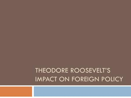THEODORE ROOSEVELT'S IMPACT ON FOREIGN POLICY. Warm-Up  Complete the left half of the Venn Diagram Monroe DoctrineRoosevelt Corollary.