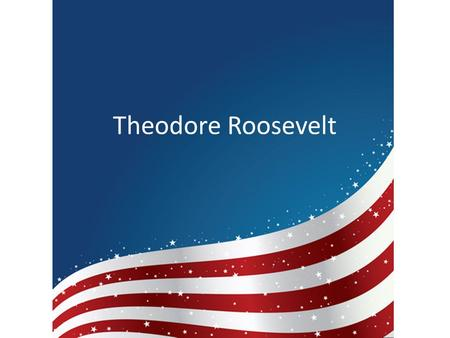 Theodore Roosevelt. Presidency President from 1901-1909 Youngest president Led America to Progressive toward progressive reform and strong foreign policy.