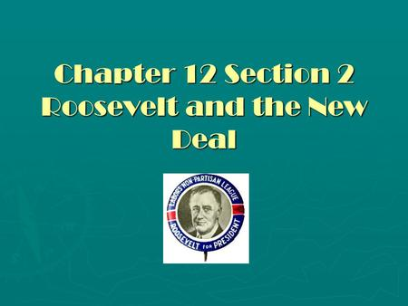 Chapter 12 Section 2 Roosevelt and the New Deal