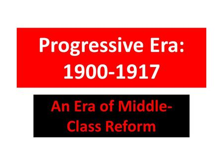 An Era of Middle-Class Reform