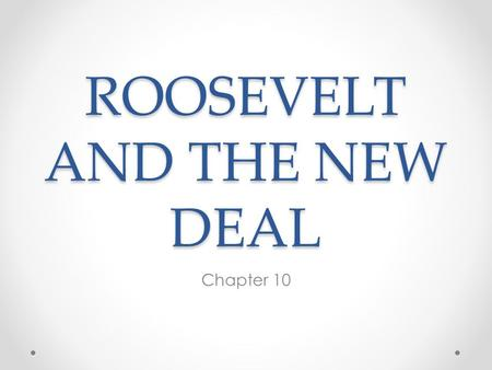 ROOSEVELT AND THE NEW DEAL Chapter 10. FDR….1 st president to serve more than 2 terms!