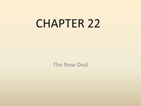 CHAPTER 22 The New Deal.