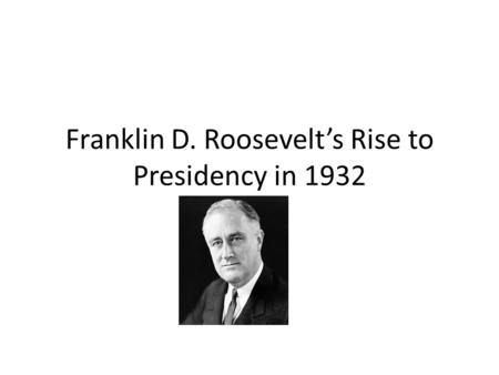 Franklin D. Roosevelt's Rise to Presidency in 1932.