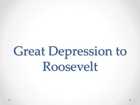 Great Depression to Roosevelt