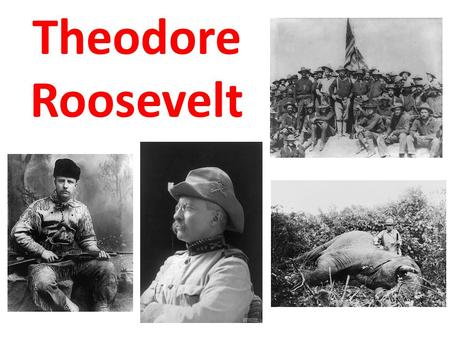 "Theodore Roosevelt. The only person in history who was a badder dude than Teddy was Genghis Khan. ""Speak softly and carry a big stick, and you will go."