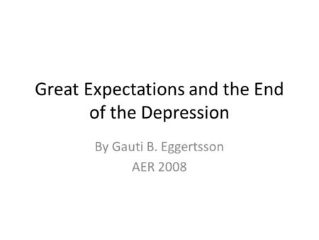 Great Expectations and the End of the Depression By Gauti B. Eggertsson AER 2008.