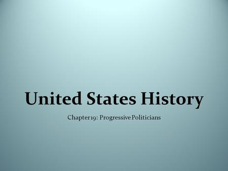 United States History Chapter 19: Progressive Politicians.