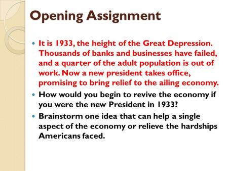 Opening Assignment It is 1933, the height of the Great Depression. Thousands of banks and businesses have failed, and a quarter of the adult population.