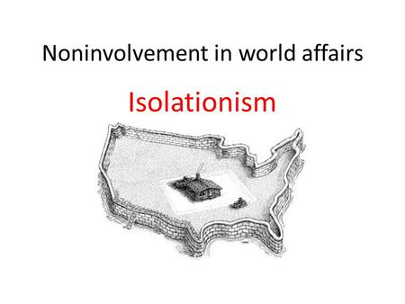 Noninvolvement in world affairs Isolationism. A policy of expanding a country's economy or territory Expansionism.