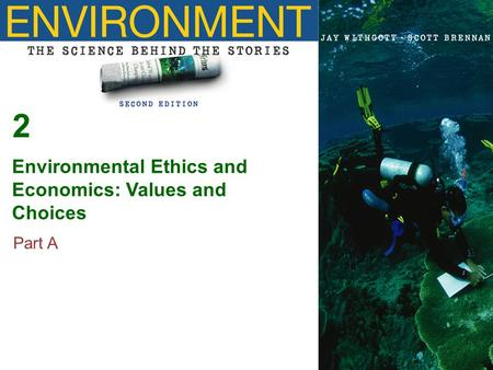 2 Environmental Ethics and Economics: Values and Choices Part A.