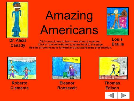 Amazing Americans Click on a picture to learn more about the person. Click on the home button to return back to this page. Use the arrows to move forward.