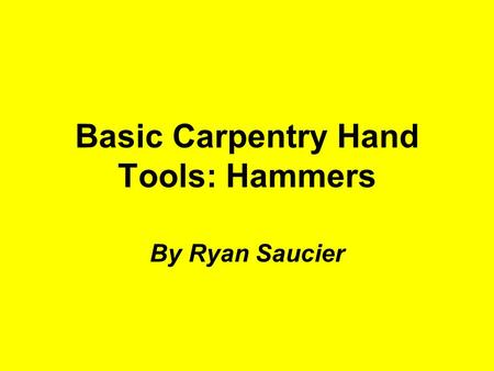 Basic Carpentry Hand Tools: Hammers By Ryan Saucier.