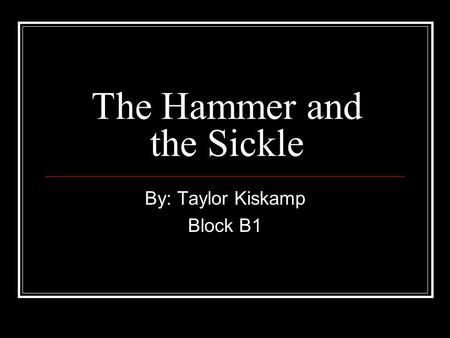 The Hammer and the Sickle By: Taylor Kiskamp Block B1.