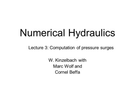 Numerical Hydraulics W. Kinzelbach with Marc Wolf and Cornel Beffa Lecture 3: Computation of pressure surges.