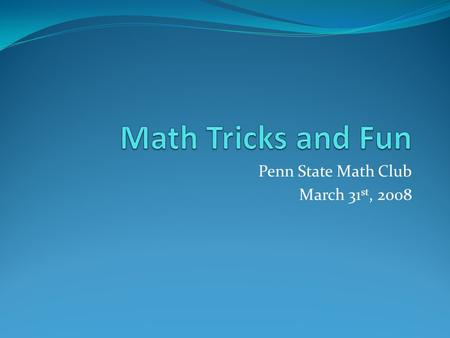 Penn State Math Club March 31 st, 2008. MacArthur Puzzle Directions: Write down the number of the month in which you are born Double it Add 5 Multiply.