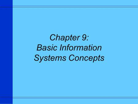 Chapter 9: Basic Information Systems Concepts. Definitions u A system is a set of interrelated components that must work together to achieve some common.