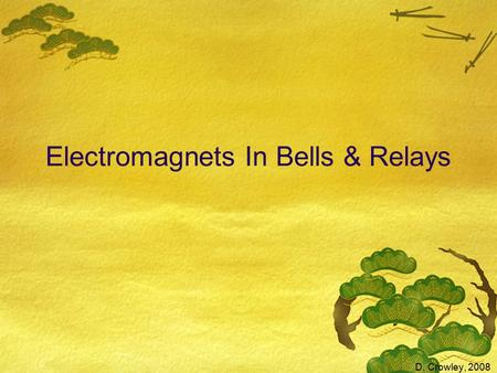 Electromagnets In Bells & Relays D. Crowley, 2008.
