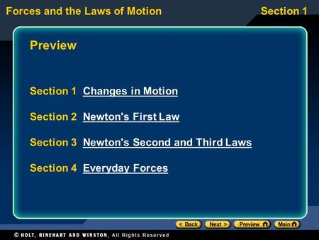 Forces and the Laws of MotionSection 1 Preview Section 1 Changes in MotionChanges in Motion Section 2 Newton's First LawNewton's First Law Section 3 Newton's.