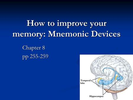 How to improve your memory: Mnemonic Devices Chapter 8 pp 255-259.