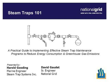 Steam Traps 101 A Practical Guide to Implementing Effective Steam Trap Maintenance Programs to Reduce Energy Consumption & Greenhouse Gas Emissions David.