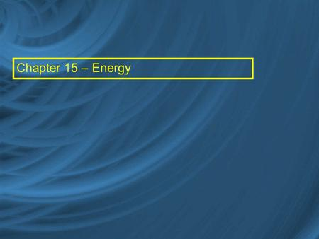 Chapter 15 – Energy. Work is done when a force moves an object through a distance Energy – The ability to do work In other words, energy is transferred.