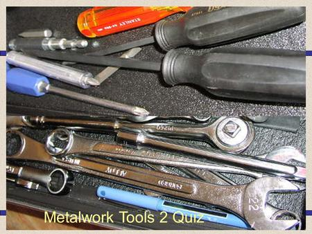 Metalwork Tools 2 Quiz.