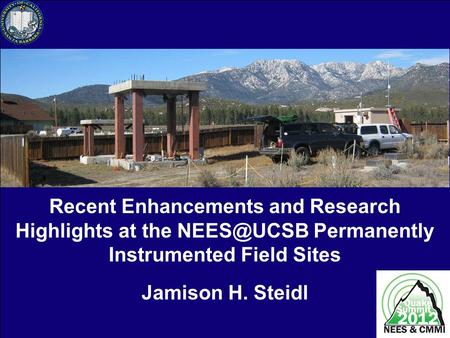 Recent Enhancements and Research Highlights at the Permanently Instrumented Field Sites Jamison H. Steidl.