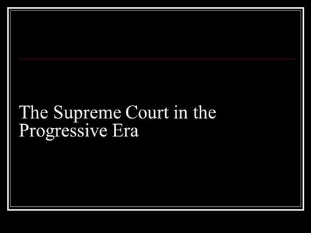 The Supreme Court in the Progressive Era
