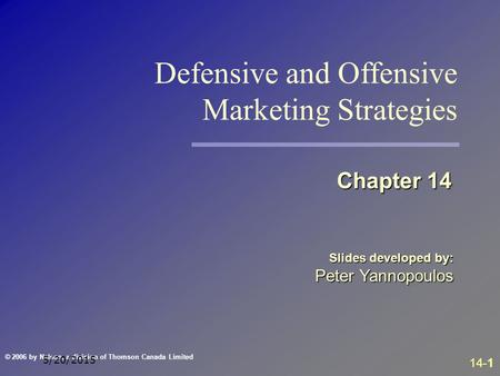 © 2006 by Nelson, a division of Thomson Canada Limited 14-1 5/20/2015 Slides developed by: Peter Yannopoulos Chapter 14 Defensive and Offensive Marketing.