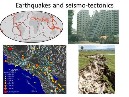 Earthquakes and seismo-tectonics