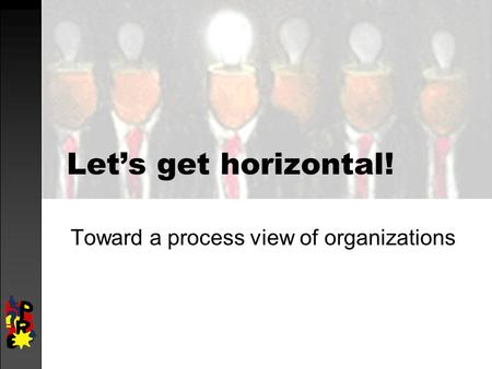 Let's get horizontal! Toward a process view of organizations.